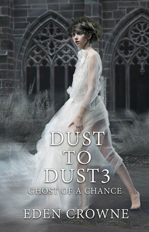 Dust To Dust 3: Ghost Of A Chance, by Eden Crowne