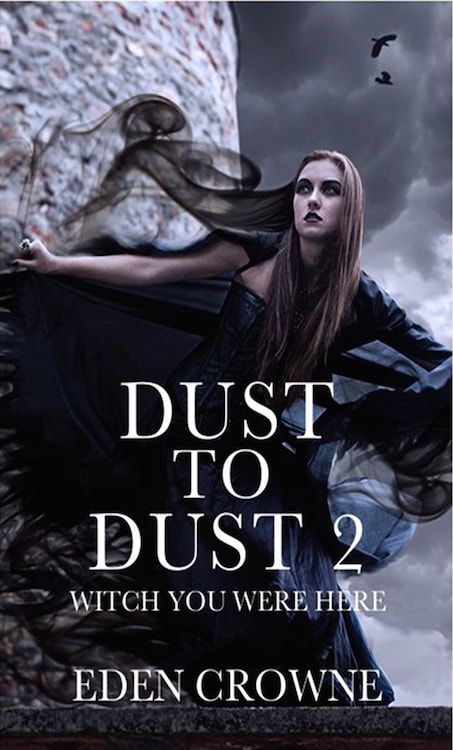 , Dust To Dust 2: Witch You Were Here , by Eden Crowne
